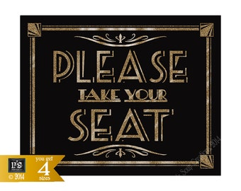 please TAKE your SEAT - Printable - Art Deco-Roaring 20's Great Gatsby Sign -  instant download - DIY-black and gold wedding
