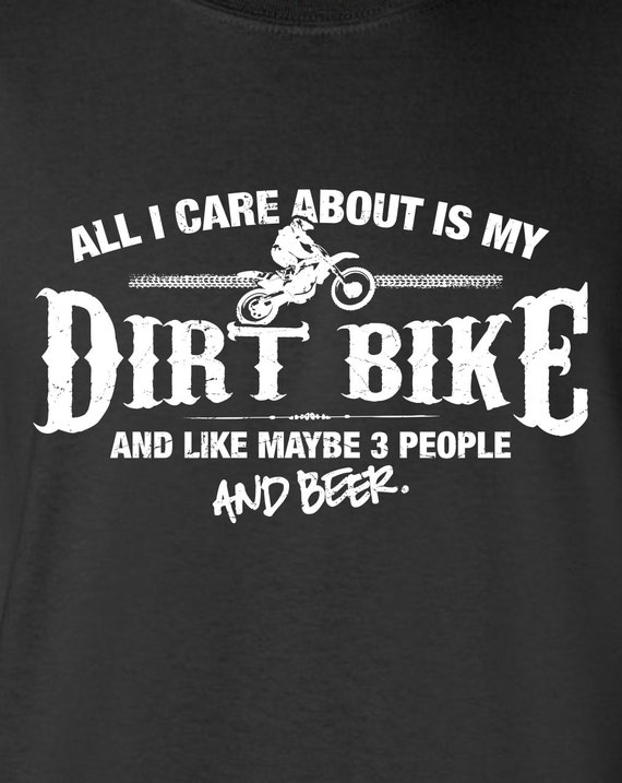 All I Care About Is My Dirt Bike And Like Maybe 3 People And