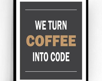 We Turn Coffee Into Code Art Print For Geeks, Wall Art Decor,Office Quote Computer Coding Programming Software Engineer