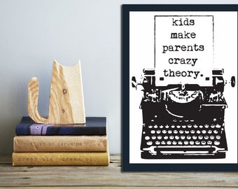 Typography Quote Print.  Quirky Black & White Poster Print.  Humour Wall Art. Kids Make Parents Crazy Theory Print. Typewriter Print