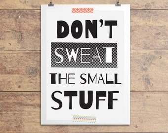 Don't Sweat The Small Stuff Print, Motivational Print, Quotation Poster