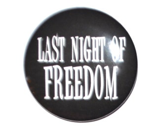 Last Night of Freedom Bachelorette Party Bachelor Party stag party 2 1/4 pinback button