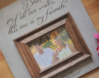 Dad Of All the Walks Frame, Father of the Bride Picture Frame, Father of the Bride Gift, Thank You Gift for Dad, 16x16