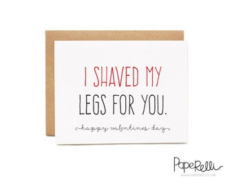 Funny Valentines Day Card - I Shaved My Legs for You