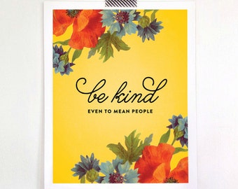 Be Kind - Even to Mean People - 8x10 Print