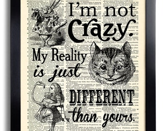 I'm not crazy My Reality is just different Quotes Alice in Wonderland Art Print Book Page Print, POSTER Vintage Dictionary Page Wall Art 452