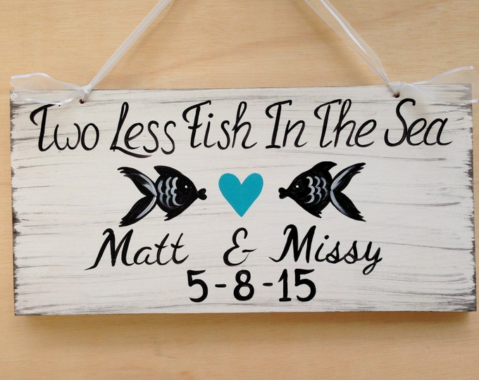 Two Less Fish In The Sea Rustic Wedding Sign, Beach Wedding Decor, Nautical Wedding Gift