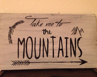 Take me to the Mountains, hand painted wood sign