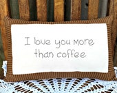 I Love You More Than Coffee Country Style Hand Stitched Pillow - Handmade - Stitchery - Embroidered - Home Decor - OFG, FAAP, HAFAIR