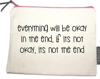 Everything will be OK in the end. If its not OK, its not the end.  A perfect gift! Quality zip pouch, hand screen printed to make your day!
