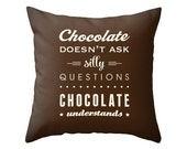 Chocolate doesn't ask silly questions Chocolate understands pillow cover. Typography pillow chocolate pillow chocolate cushion Latte Home