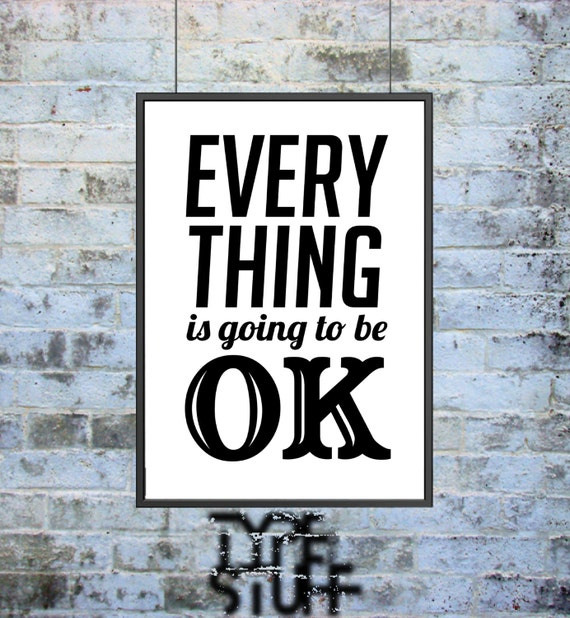 Everything Is Going To Be Ok Quotes: Everything Is Going To Be OK. Inspiring Typography By