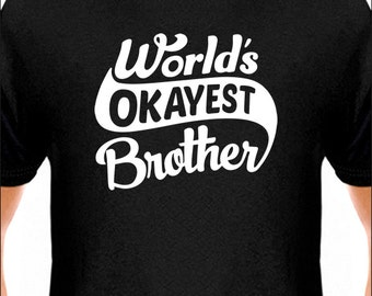 World's Okayest Brother  T-Shirt Men's / Unisex / Youth / Kids Tshirt