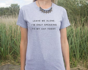 Leave Me Alone I'm Only Speaking To My Cat Today T-shirt Top Blogger Hipster Grunge