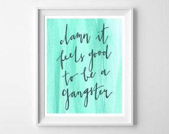 Damn It Feels Good to be a Gangster Typography Watercolor Print - Calligraphy Print - Funny Quote