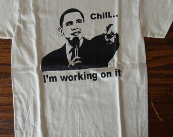 Obama T-Shirt - Chill I'm working on it - Barack Obama clothing - Obama shirt - Obama clothes