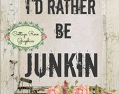I'd Rather be Junkin printable large format digital image download pink roses Buy 3 Get one Free
