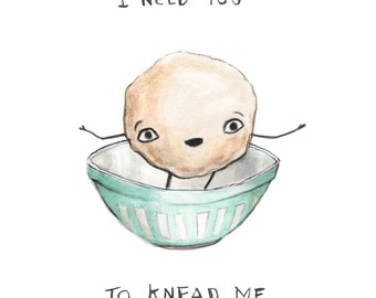 I Need You to Knead Me - Happy Ball of Dough - Greeting Card - Valentines or Birthday Card