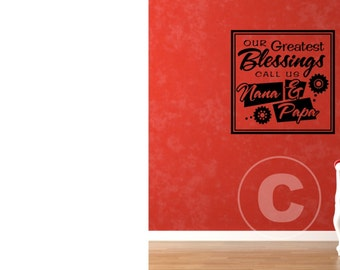 Vinyl wall decal Our greatest blessings call us nana & papa wall decor B71