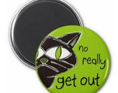 Black Cat Get Out Magnet or Button -C22- | Funny Magnet | Funny Button