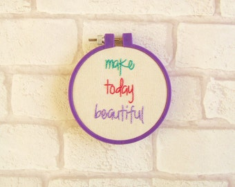 SALE! 'Make Today Beautiful' Hand Embroidered Hoop Art