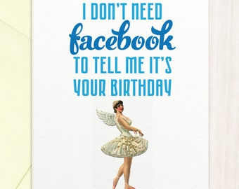 Funny Sarcastic Birthday Card - I Don't Need Facebook - 12107