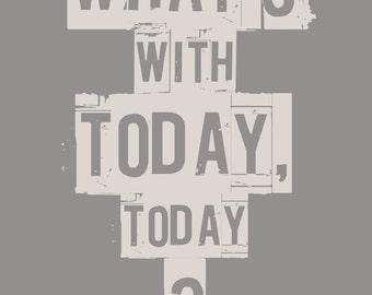 Empire Records - What's With Today, today -- Empire Records movie quote, typography poster print