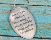 Alice in Wonderland Vintage Teaspoon Pendant, Sometimes I Believe Six Impossible Things Before Breakfast Spoon Jewelry, Silverware Jewelry