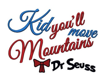 Kid, you'll move Mountains Dr Seuss. Instant Download Machine Embroidery Design Digitized File 4x4 5x7 6x10