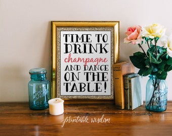 Quote Print, Printable art wall decor, inspirational quotes party decor poster - time to drink champagne and dance on the table - digital