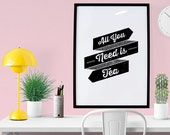 PRINTABLE - Typography Poster, Tea Poster, Kitchen Decor, Digital Download, Poster, Quote Print, Black and White Decor - All You Need Is Tea