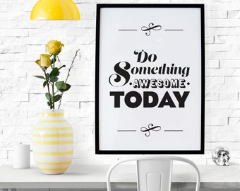 PRINTABLE - Typography Poster, Motivational Poster, Office Decor, Black White Decor, Digital Download - Do Something Awesome Today