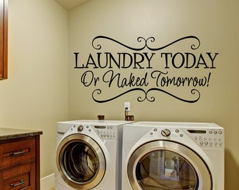 Laundry Room Décor -  Laundry Today or Naked Tomorrow Decal - Wall Decals - Wall Vinyl - Vinyl Decal - Wall Decor - Decals -