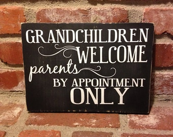 Grandchildren Welcome, Parents By Appointment Only - Wood Sign