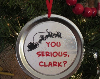 "Christmas Vacation Ornament - Funny Movie Quote: ""You serious, Clark?"""