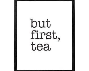 But first tea. Mother's day gift Tea print Black and white print tea poster tea quote print Kitchen art Kitchen decor Mother's day wall art