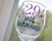 29 until further notice personalized wine glass