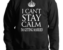 I Cant Stay Calm I Am Getting Married Sweater Bachelor Party Sweatshirt Gift For Groom