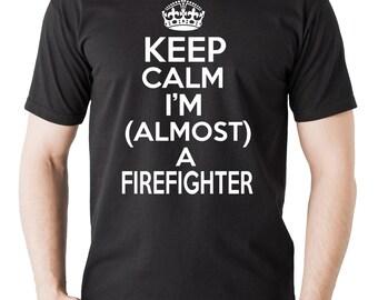 Keep Calm I Am Almost a Firefighter T-Shirt Gift For Future Firefighter Tee Shirt
