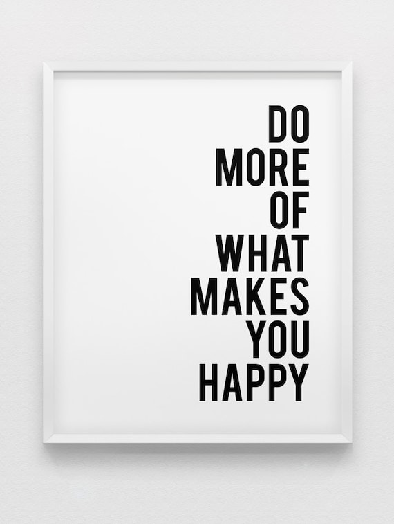 do More of What Makes You Happy What Makes You Happy Print