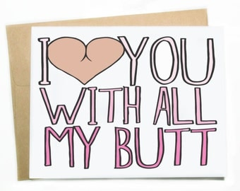 Funny Valentine's Day Card: I Love You With All My Butt - I Would Say Heart, But My Butt Is Bigger