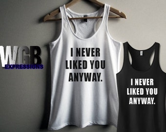 I never liked you anyway womans tank top