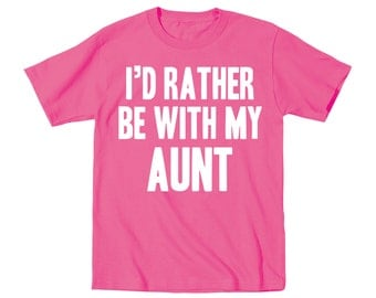 I''d Rather Be With My Aunt  Infant T-Shirt DT0802