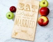 Eat, Drink and be Married 2015. Personalized engraved cutting board for a unique engagement gift idea