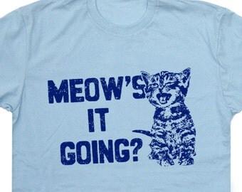 Cat T Shirts Funny Cat Shirts Mens Cat T Shirt Kids Cat T Shirts Cute Womens Cat T Shirt Youth Cat T Shirts Meows it Going