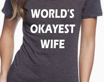 World's okayest wife, gift for wife, t shirt for wife, best wife ever, anniversary gift, birthday gift for wife, christmas gift for wife