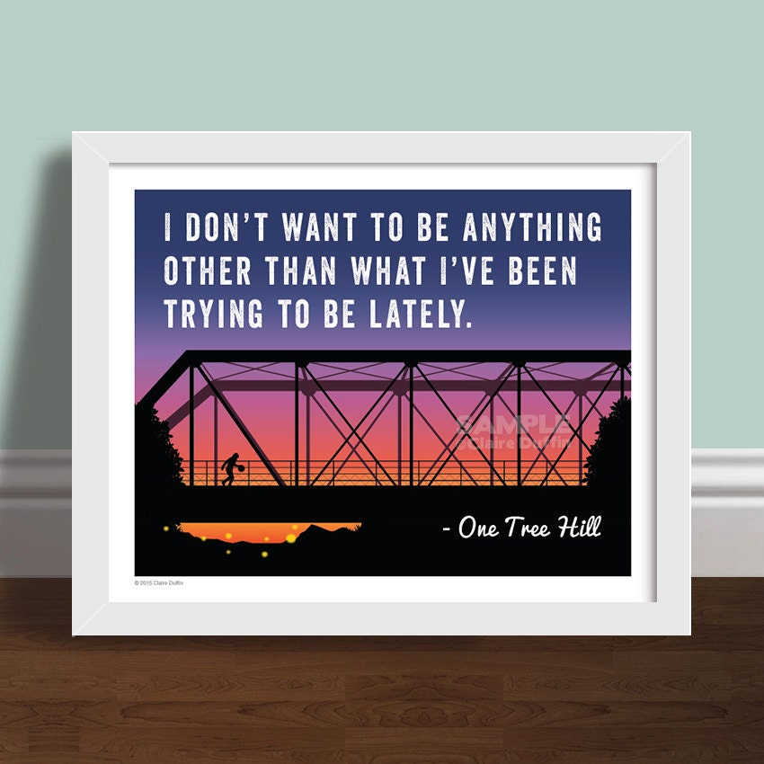 I Don't Want To Be One Tree Hill Quote Art Print Poster