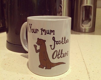 Your mum jostles OTTERS (TM)