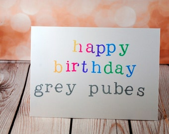 Happy birthday grey p*bes, happy birthday card with a difference, rude snarky greeting card