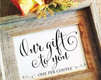 Our gift to you one per couple Wedding sign wedding favor sign our gift sign our gift to you sign (or one per guest ) (Frame NOT included)